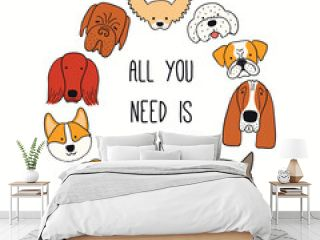 Cute funny different puppy faces round frame, quote All you need is a dog. Hand drawn color vector illustration, isolated on white. Line art. Design concept trendy pet poster, t-shirt, fashion print.