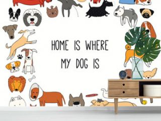 Cute funny different dog, puppy frame, quote Home is where my dog is. Hand drawn color vector illustration, isolated on white. Line art. Design concept for trendy pet poster, t-shirt, fashion print.