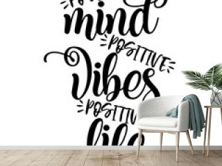 Positive mind, positive vibes, positive life. Funny hand drawn calligraphy text. Good for fashion shirts, poster, gift, or other printing press. Motivation quote.