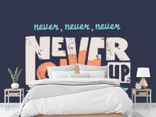 Never give up vector motivational quote. Hand written lettering for print on sport t-shirt, poster.