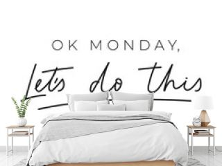 Ok monday let's do this inspirational lettering card. Trendy motivational print for greeting cards, posters, textile etc. Chic Vector illustration