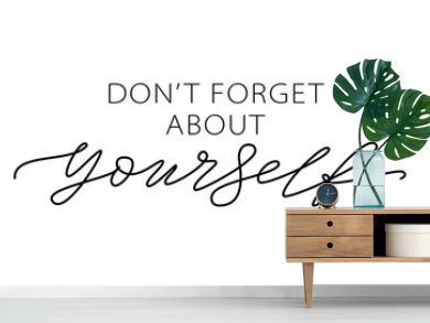Don't forget about yourself. Love yourself quote. Text about taking care of yourself. Design print for t shirt, card, banner. Vector illustration. Healthcare Skincare. Take time for your self.