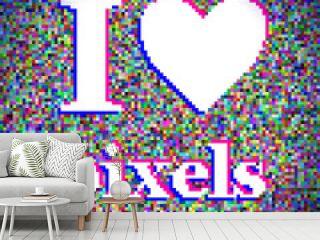 """I love pixels"" illustration. White noise background"